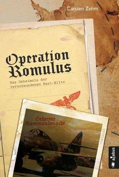 Operation Romulus. Das Geheimnis der verschwundenen Nazi-Elite - Zehm, Carsten