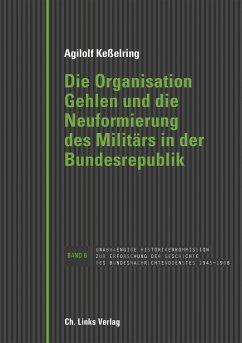 Die Organisation Gehlen und die Neuformierung des Militärs in der Bundesrepublik - Keßelring, Agilolf