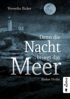 Denn die Nacht bringt das Meer. Nordsee-Thriller - Bicker, Veronika