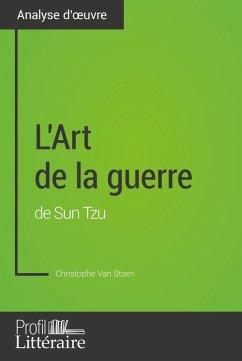 L'Art de la guerre de Sun Tzu (Analyse approfondie) (eBook, ePUB) - Staen, Christophe van