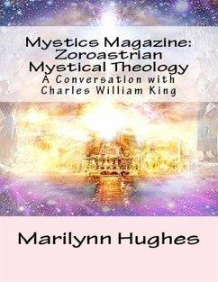 Mystics Magazine: Zoroastrian Mystical Theology, A Conversation with Charles William King (eBook, ePUB) - Hughes, Marilynn