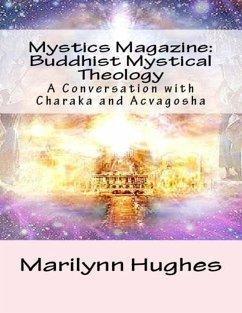 Mystics Magazine: Buddhist Mystical Theology, A Conversation with Charaka and Acvagosha (eBook, ePUB) - Hughes, Marilynn