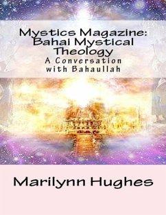 Mystics Magazine: Bahai Mystical Theology, A Conversation with Bahaullah (eBook, ePUB) - Hughes, Marilynn