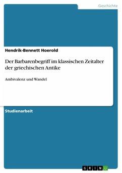 Der Barbarenbegriff im klassischen Zeitalter der griechischen Antike (eBook, PDF)