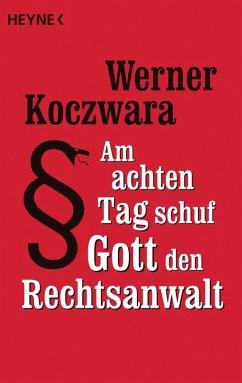 Am achten Tag schuf Gott den Rechtsanwalt (eBook, ePUB) - Koczwara, Werner