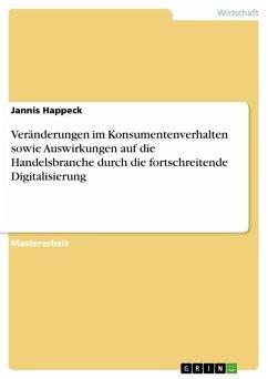 Veränderungen im Konsumentenverhalten sowie Auswirkungen auf die Handelsbranche durch die fortschreitende Digitalisierung (eBook, PDF)