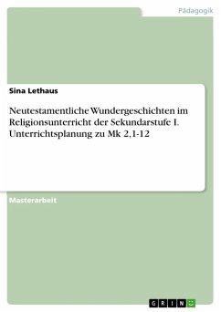 Neutestamentliche Wundergeschichten im Religionsunterricht der Sekundarstufe I. Unterrichtsplanung zu Mk 2,1-12 (eBook, PDF)
