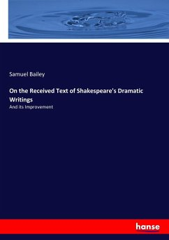 On the Received Text of Shakespeare's Dramatic Writings - Bailey, Samuel