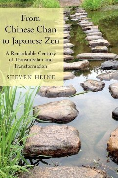 From Chinese Chan to Japanese Zen: A Remarkable Century of Transmission and Transformation - Heine, Steven