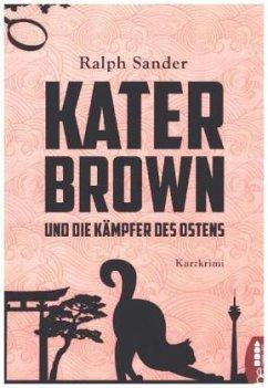 Kater Brown und die Kämpfer des Ostens - Sander, Ralph