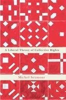 A Liberal Theory of Collective Rights - Seymour, Michel
