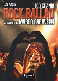 Rock ballads selezionate da Marco Garavelli - Fassina, Luca Garavelli, Marco