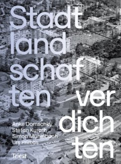 Stadtlandschaften verdichten - Domschky, Anke; Kurath, Stefan; Mühlebach, Simon; Primas, Urs