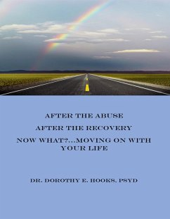 After the Abuse, After the Recovery, Now What? Moving On With Your Life (eBook, ePUB) - Hooks, Dorothy E.