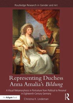 Representing Duchess Anna Amalia's Bildung (eBook, PDF) - Lindeman, Christina K.
