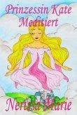 Prinzessin Kate meditiert (Kinderbuch über Achtsamkeit Meditation für Kinder, kinderbücher, kindergeschichten, jugendbücher, kinder buch, bilderbuch, bücher für grundschüler, babybuch, kinderbücher) (eBook, ePUB)