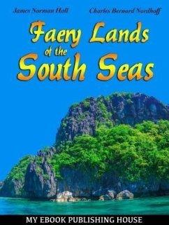 Faery Lands of the South Seas (eBook, ePUB) - Hall, James Norman; Nordhoff, Charles Bernard