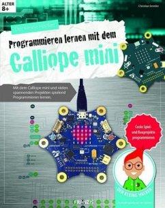 Der kleine Hacker: Programmieren lernen mit dem Calliope mini - Immler, Christian; Stäuble, Markus