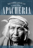 Apacheria: True Stories of Apache Culture 1860-1920