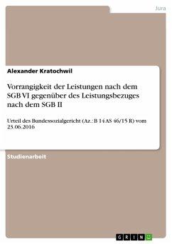 Vorrangigkeit der Leistungen nach dem SGB VI gegenüber des Leistungsbezuges nach dem SGB II (eBook, PDF) - Kratochwil, Alexander