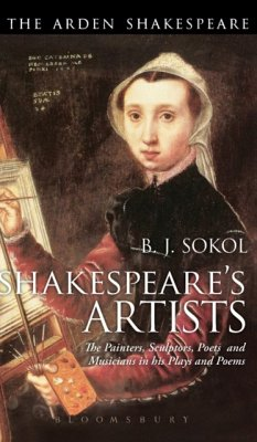 Shakespeare's Artists: The Painters, Sculptors, Poets and Musicians in His Plays and Poems - Sokol, B. J. (Goldsmiths, University of London, UK)