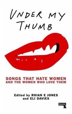 Under My Thumb: Songs that hate women and the women who love them - Jones, Rhian; Davis, Eli