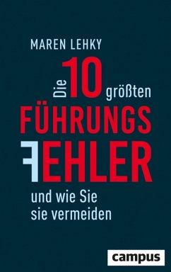 Die 10 größten Führungsfehler und wie Sie sie vermeiden (eBook, PDF) - Lehky, Maren