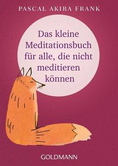 Das kleine Meditationsbuch für alle, die nicht meditieren können (eBook, ePUB) - Frank, Pascal Akira