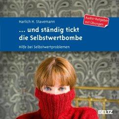 ... und ständig tickt die Selbstwertbombe (MP3-Download) - Stavemann, Harlich H.