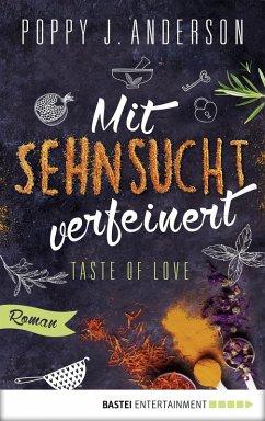 Mit Sehnsucht verfeinert / Taste of Love Bd.4 (eBook, ePUB) - Anderson, Poppy J.