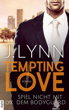 Spiel nicht mit dem Bodyguard / Tempting Love Bd.3 (eBook, ePUB) - Lynn, J.