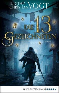 Die dreizehn Gezeichneten Bd.1 (eBook, ePUB) - Vogt, Judith und Christian; Vogt, Christian; Vogt, Judith und Christian