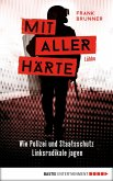 Mit aller Härte. Wie Polizei und Staatsschutz Linksradikale jagen (eBook, ePUB)
