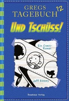 Und Tschüss! / Gregs Tagebuch Bd.12 - Kinney, Jeff