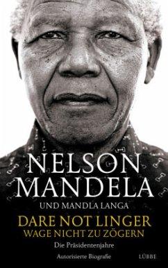 Dare Not Linger - Wage nicht zu zögern - Mandela, Nelson;Langa, Mandla