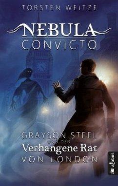 Nebula Convicto. Grayson Steel und der Verhangene Rat von London - Weitze, Torsten