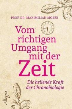 Vom richtigen Umgang mit der Zeit - Moser, Maximilian