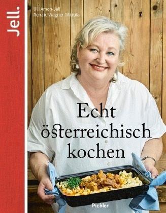 Echt österreichisch kochen - Amon-Jell, Ulrike; Wagner-Wittula, Renate