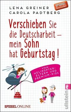 Verschieben Sie die Deutscharbeit, mein Sohn hat Geburtstag! / Helikopter-Eltern Bd.1 - Greiner, Lena; Padtberg-Kruse, Carola