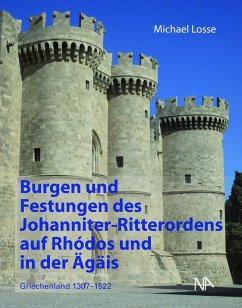 Burgen und Festungen des Johanniter-Ritterordens auf Rhodos und in der Ägäis (Griechenland 1307-1522) - Losse, Michael