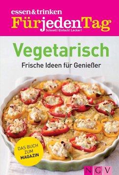 ESSEN & TRINKEN FÜR JEDEN TAG - Vegetarisch (eBook, ePUB)