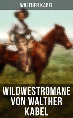 9788075831194 - Kabel, Walther: Wildwestromane von Walther Kabel: Der Medizinmann Omakati + Der kleine Kundschafter + Das Geheimnis des Zuni (Vollständige Ausgaben) (eBook, ePUB) - Kniha
