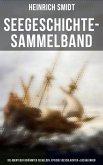 Seegeschichte-Sammelband: Die Abenteuer berühmter Seehelden, Epische Seeschlachten, Erzählungen, Seesagen & Schiffermärchen (eBook, ePUB)