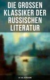 Die großen Klassiker der russischen Literatur: 30+ Titel in einem Band (eBook, ePUB)