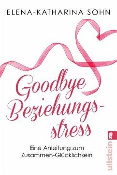 Goodbye Beziehungsstress (eBook, ePUB) - Sohn, Elena-Katharina