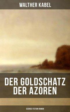 9788075831149 - Kabel, Walther: Der Goldschatz der Azoren (Science-Fiction-Roman) (eBook, ePUB) - Kniha