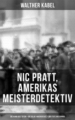 Nic Pratt, Amerikas Meisterdetektiv: Die Hand des Toten + Die gelbe Wachskerze + Der tote Missionar (eBook, ePUB)