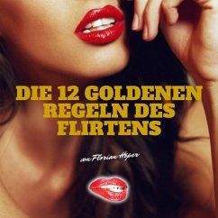 Die 12 Goldenen Regeln des Flirtens (MP3-Download)