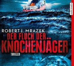 Der Fluch der Knochenjäger, 6 Audio-CDs - Mrazek, Robert M.