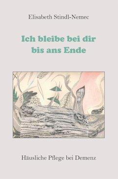 Ich bleibe bei dir bis ans Ende (eBook, ePUB) - Stindl-Nemec, Elisabeth